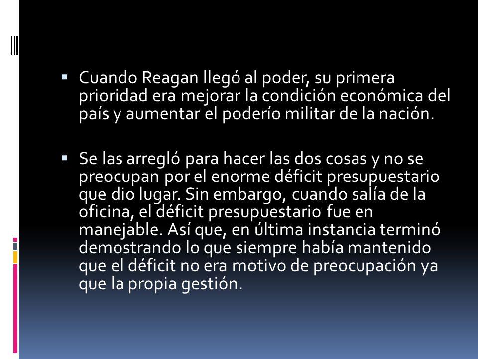 Cuando Reagan llegó al poder, su primera prioridad era mejorar la condición económica del país y aumentar el poderío militar de la nación.