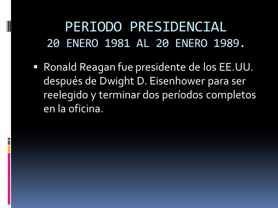 PERIODO PRESIDENCIAL 20 ENERO 1981 AL 20 ENERO 1989.