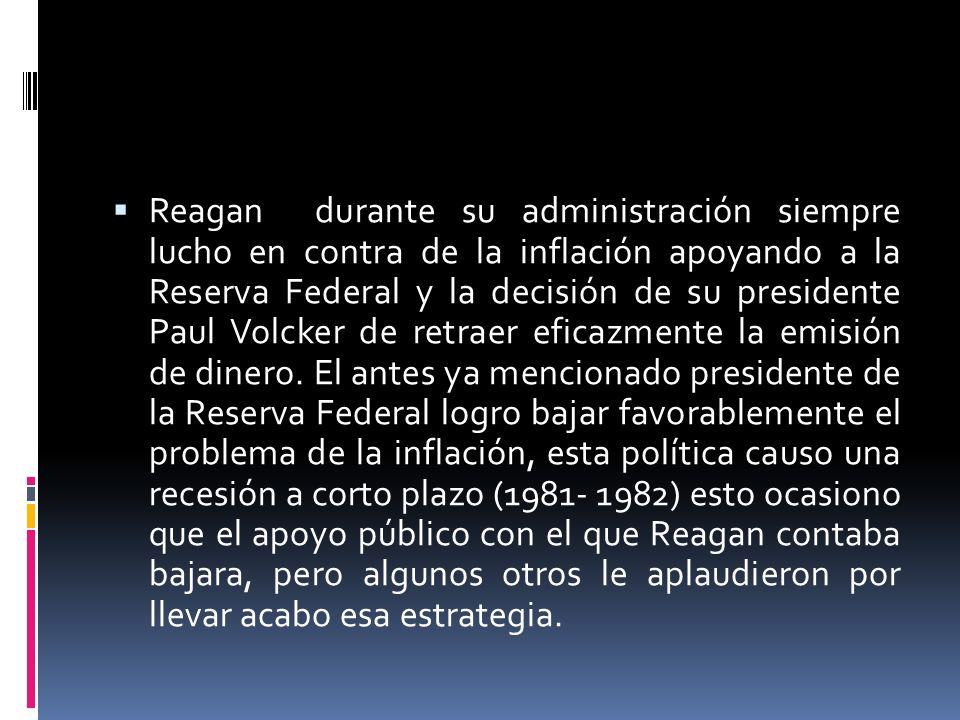 Reagan durante su administración siempre lucho en contra de la inflación apoyando a la Reserva Federal y la decisión de su presidente Paul Volcker de retraer eficazmente la emisión de dinero.