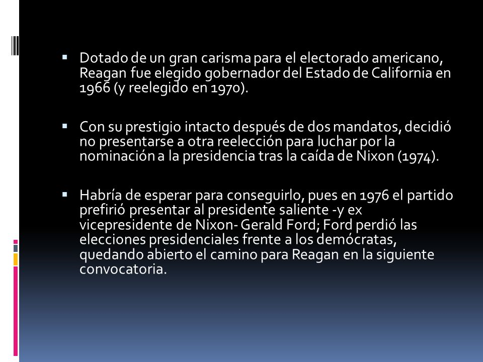 Dotado de un gran carisma para el electorado americano, Reagan fue elegido gobernador del Estado de California en 1966 (y reelegido en 1970).