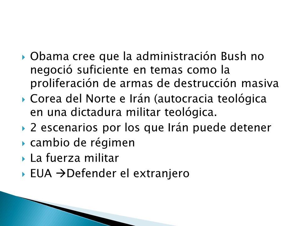Obama cree que la administración Bush no negoció suficiente en temas como la proliferación de armas de destrucción masiva