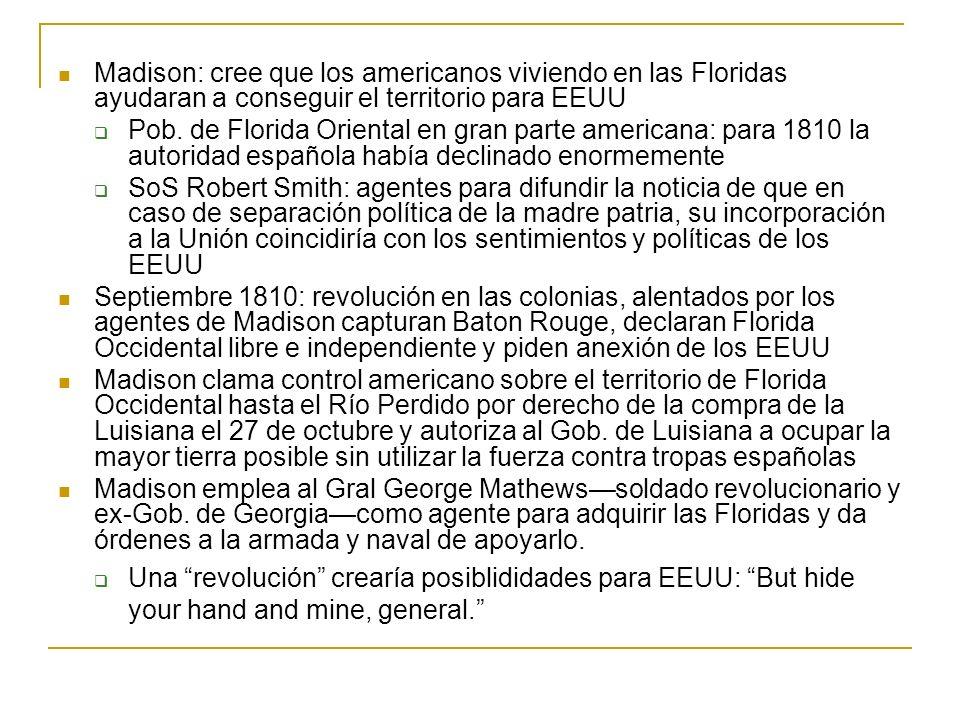 Madison: cree que los americanos viviendo en las Floridas ayudaran a conseguir el territorio para EEUU