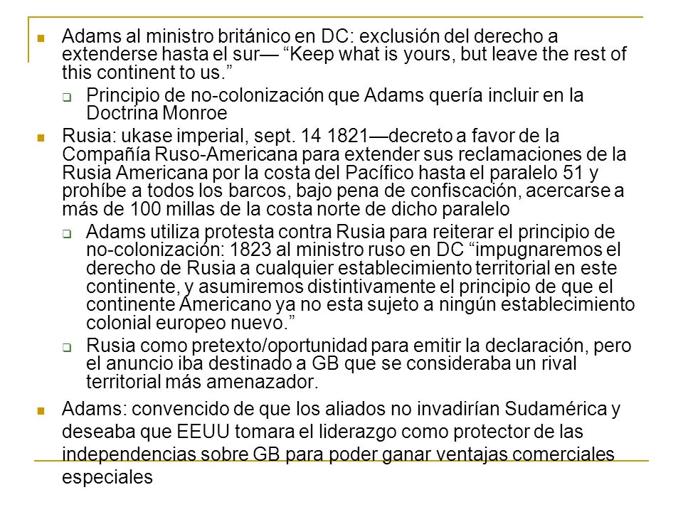 Adams al ministro británico en DC: exclusión del derecho a extenderse hasta el sur— Keep what is yours, but leave the rest of this continent to us.