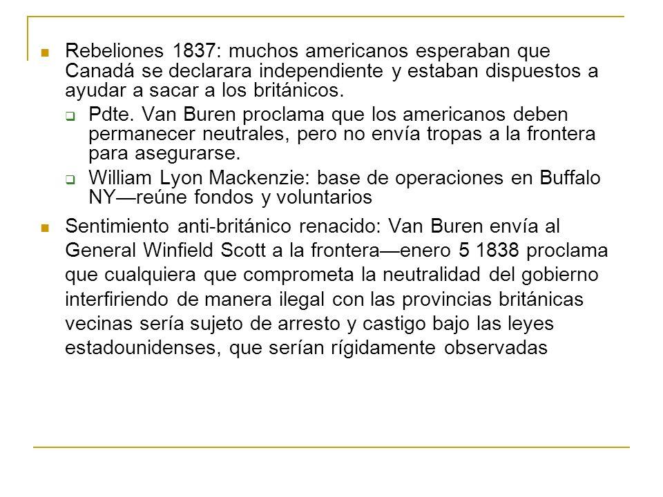 Rebeliones 1837: muchos americanos esperaban que Canadá se declarara independiente y estaban dispuestos a ayudar a sacar a los británicos.