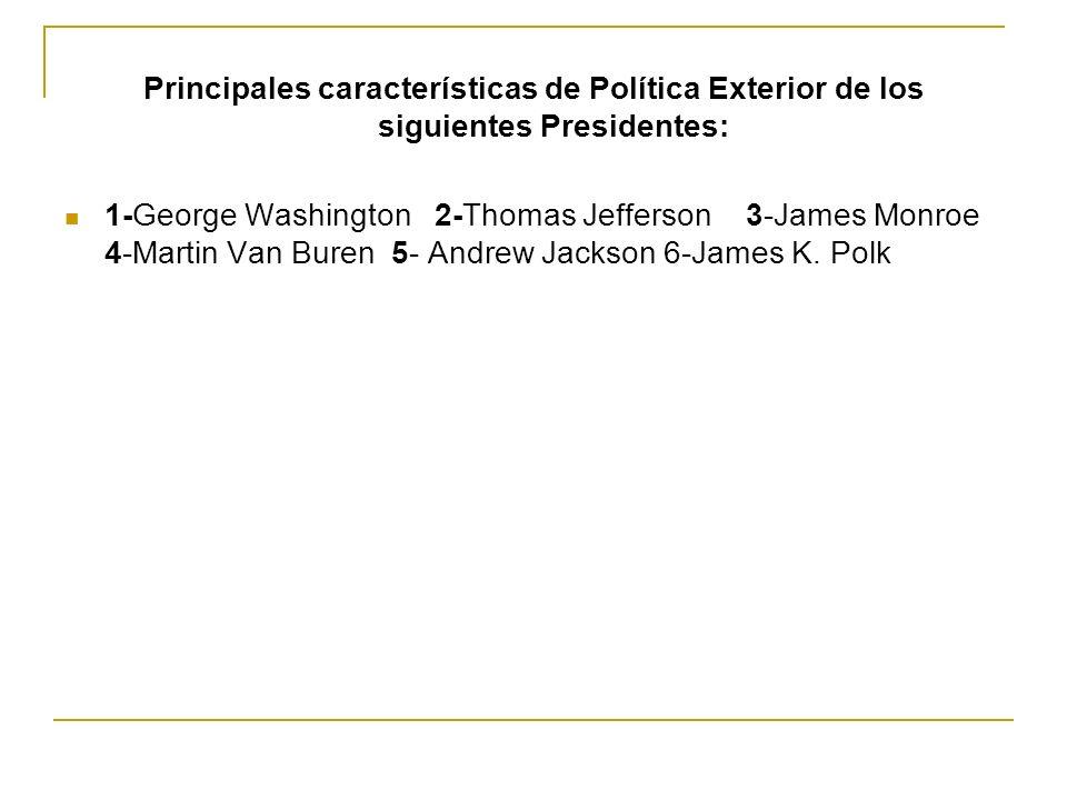 Principales características de Política Exterior de los siguientes Presidentes:
