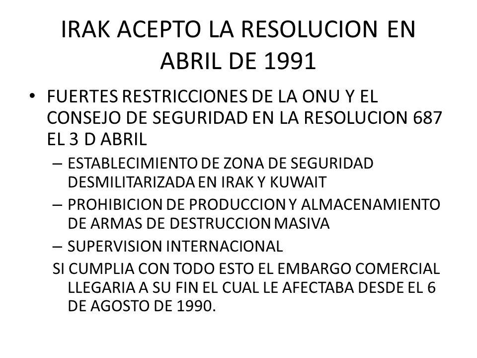 IRAK ACEPTO LA RESOLUCION EN ABRIL DE 1991