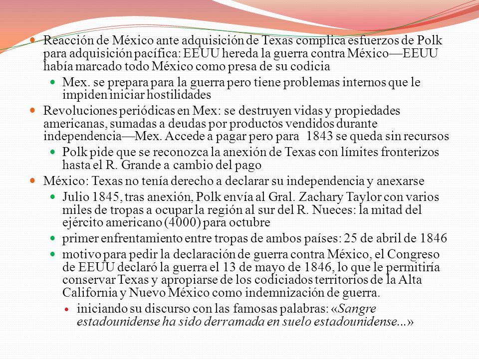 Reacción de México ante adquisición de Texas complica esfuerzos de Polk para adquisición pacífica: EEUU hereda la guerra contra México—EEUU había marcado todo México como presa de su codicia