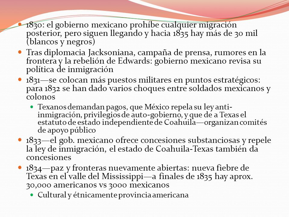 1830: el gobierno mexicano prohíbe cualquier migración posterior, pero siguen llegando y hacia 1835 hay más de 30 mil (blancos y negros)