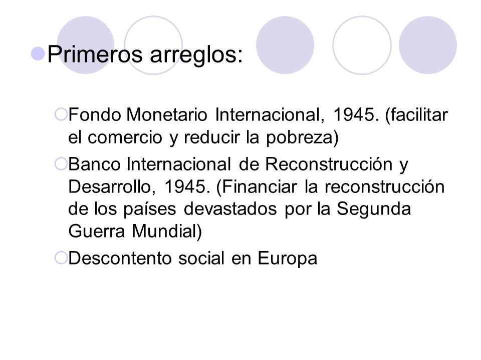 Primeros arreglos: Fondo Monetario Internacional, 1945. (facilitar el comercio y reducir la pobreza)