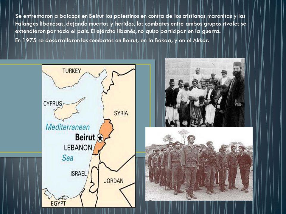 Se enfrentaron a balazos en Beirut los palestinos en contra de los cristianos maronitas y las Falanges libanesas, dejando muertos y heridos, los combates entre ambos grupos rivales se extendieron por todo el país. El ejército libanés, no quiso participar en la guerra.