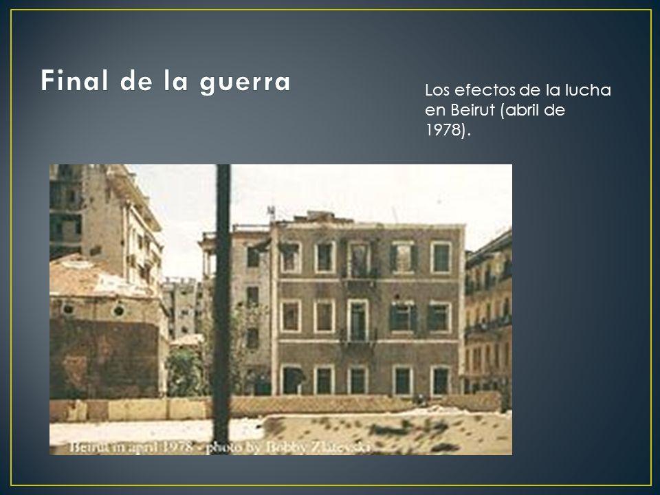 Final de la guerra Los efectos de la lucha en Beirut (abril de 1978).