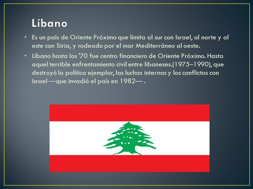 Líbano Es un país de Oriente Próximo que limita al sur con Israel, al norte y al este con Siria, y rodeado por el mar Mediterráneo al oeste.