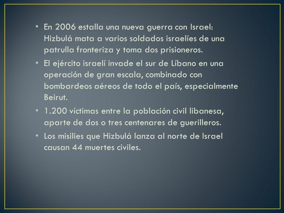 En 2006 estalla una nueva guerra con Israel: Hizbulá mata a varios soldados israelíes de una patrulla fronteriza y toma dos prisioneros.