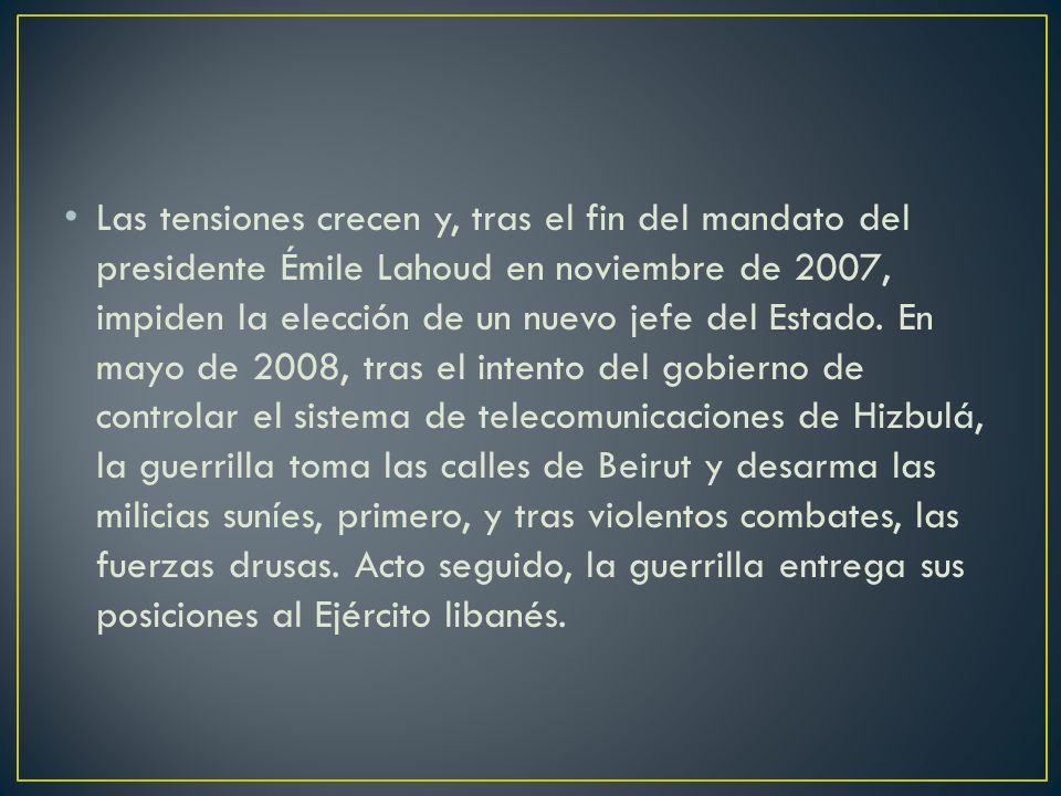 Las tensiones crecen y, tras el fin del mandato del presidente Émile Lahoud en noviembre de 2007, impiden la elección de un nuevo jefe del Estado.