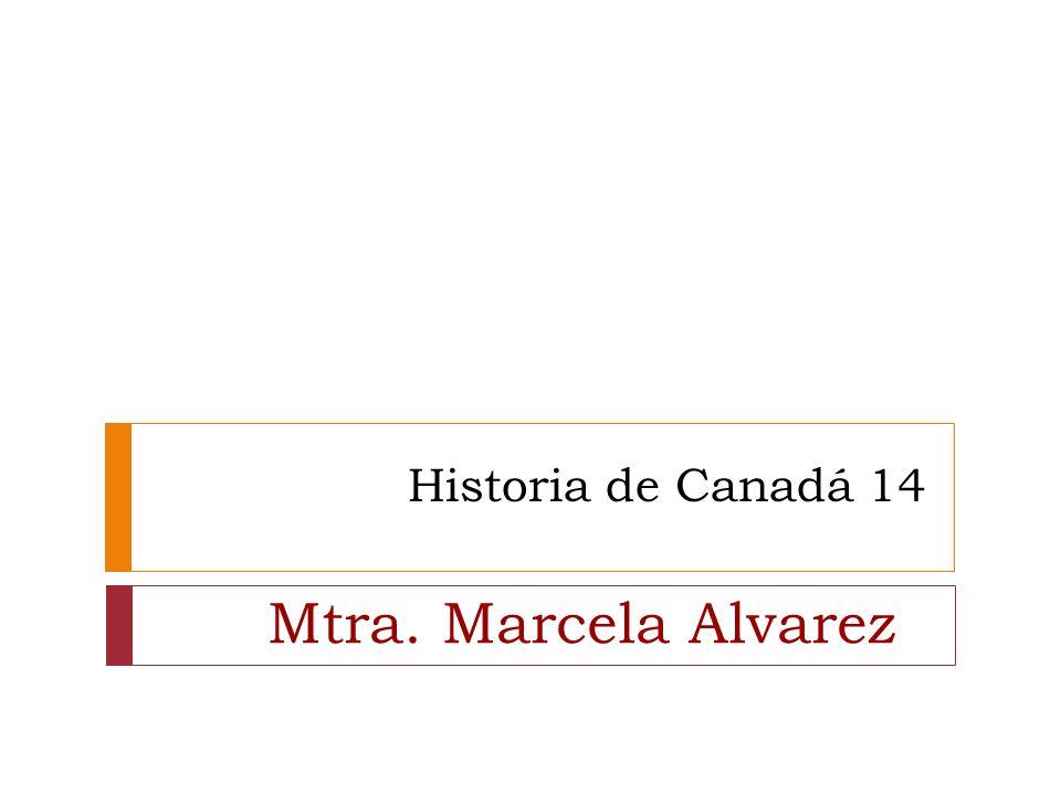 Historia de Canadá 14 Mtra. Marcela Alvarez