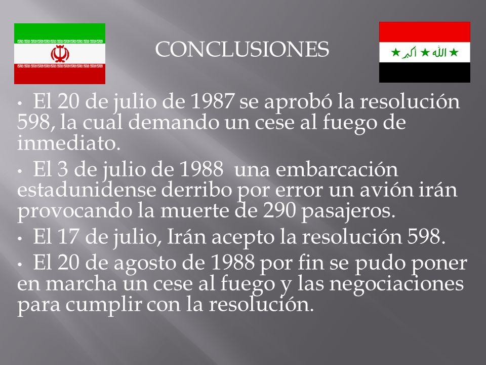 CONCLUSIONES El 20 de julio de 1987 se aprobó la resolución 598, la cual demando un cese al fuego de inmediato.