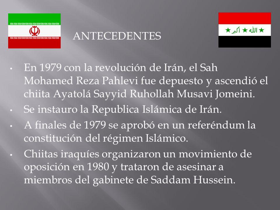 ANTECEDENTES En 1979 con la revolución de Irán, el Sah Mohamed Reza Pahlevi fue depuesto y ascendió el chiita Ayatolá Sayyid Ruhollah Musavi Jomeini.