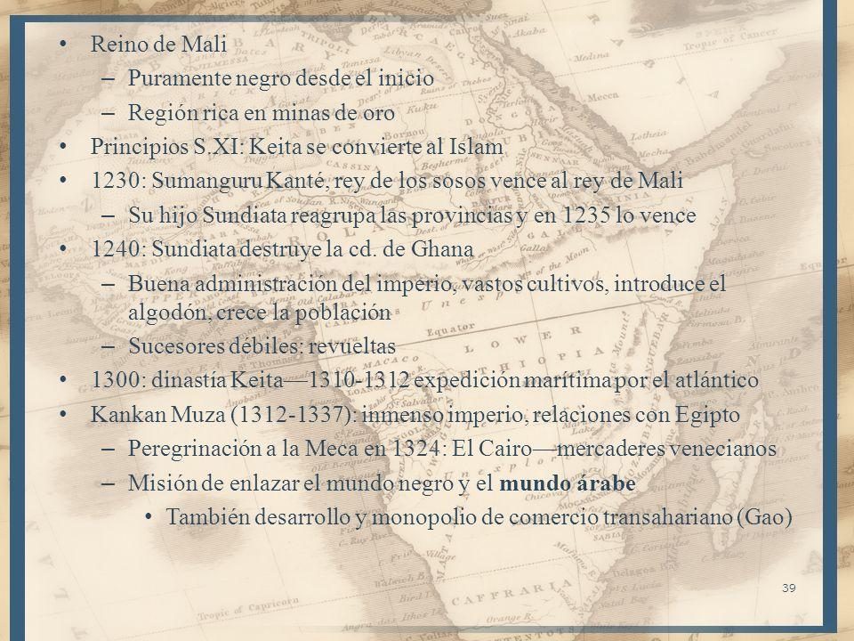 Reino de Mali Puramente negro desde el inicio. Región rica en minas de oro. Principios S.XI: Keita se convierte al Islam.