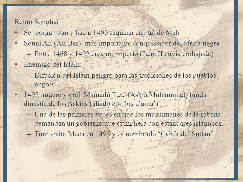 Reino SonghaiSe reorganizan y hacia 1400 saquean capital de Mali. Sonni Ali (Ali Ber): más importante conquistador del áfrica negra.