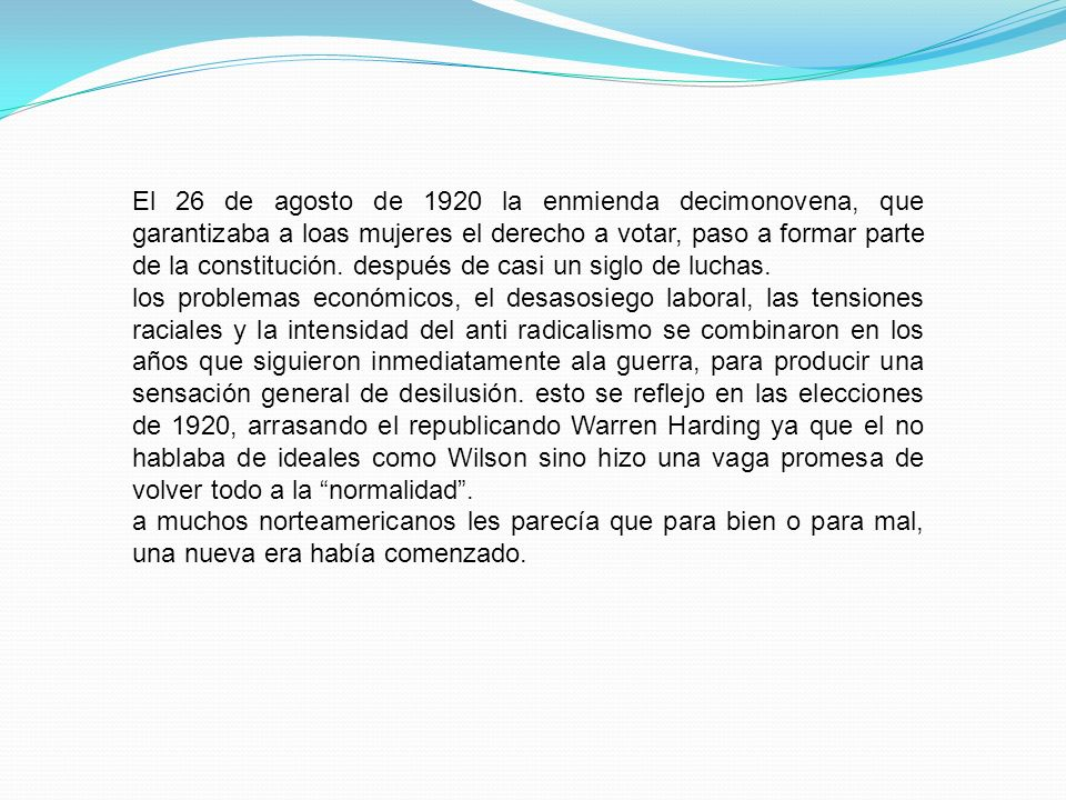 El 26 de agosto de 1920 la enmienda decimonovena, que garantizaba a loas mujeres el derecho a votar, paso a formar parte de la constitución. después de casi un siglo de luchas.