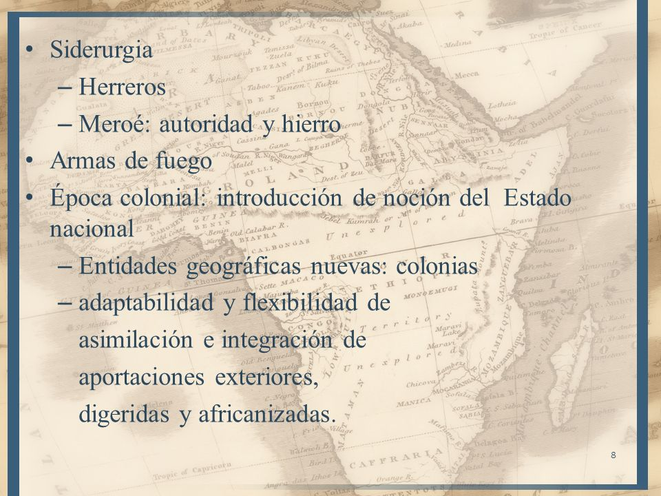 Siderurgia Herreros. Meroé: autoridad y hierro. Armas de fuego. Época colonial: introducción de noción del Estado nacional.