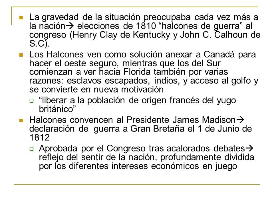 La gravedad de la situación preocupaba cada vez más a la nación elecciones de 1810 halcones de guerra al congreso (Henry Clay de Kentucky y John C. Calhoun de S.C).