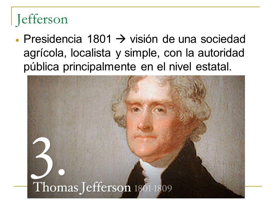 Jefferson Presidencia 1801  visión de una sociedad agrícola, localista y simple, con la autoridad pública principalmente en el nivel estatal.
