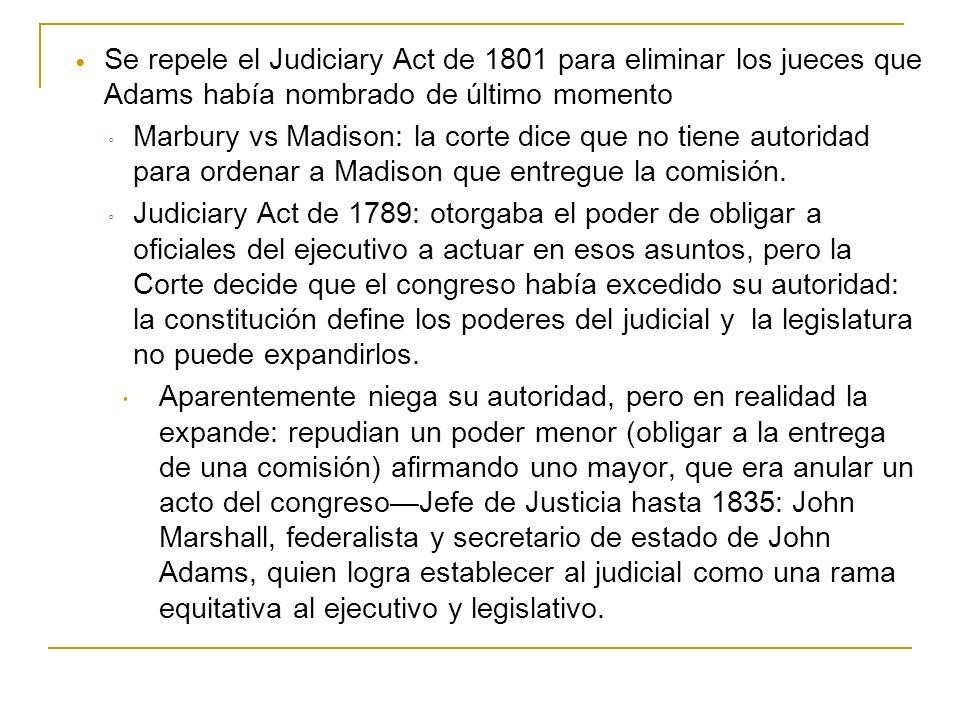 Se repele el Judiciary Act de 1801 para eliminar los jueces que Adams había nombrado de último momento