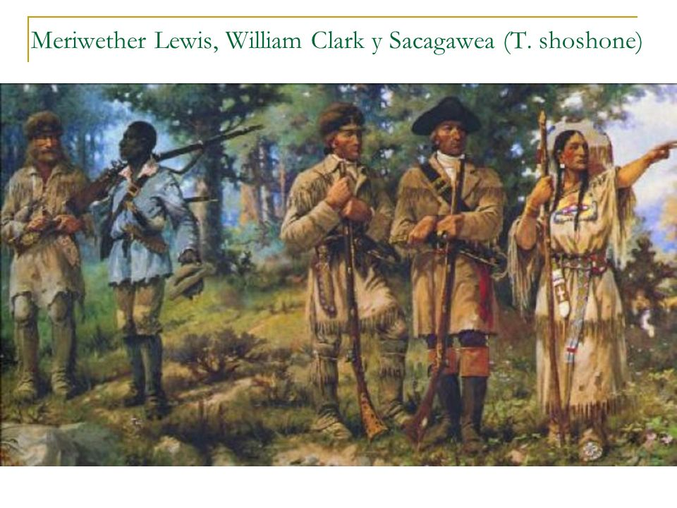 Meriwether Lewis, William Clark y Sacagawea (T. shoshone)
