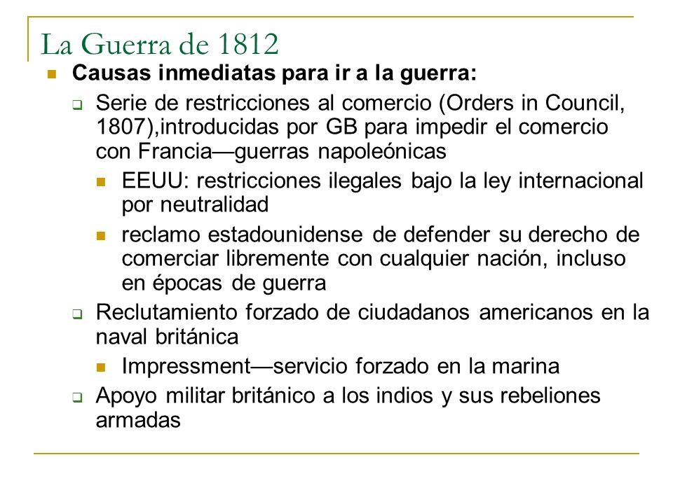 La Guerra de 1812 Causas inmediatas para ir a la guerra: