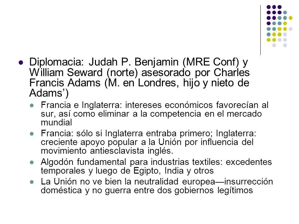 Diplomacia: Judah P. Benjamin (MRE Conf) y William Seward (norte) asesorado por Charles Francis Adams (M. en Londres, hijo y nieto de Adams')