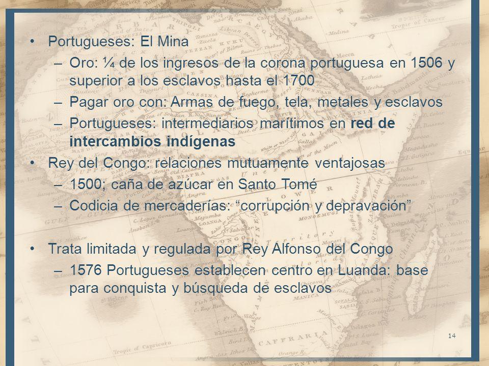 Portugueses: El Mina Oro: ¼ de los ingresos de la corona portuguesa en 1506 y superior a los esclavos hasta el 1700.
