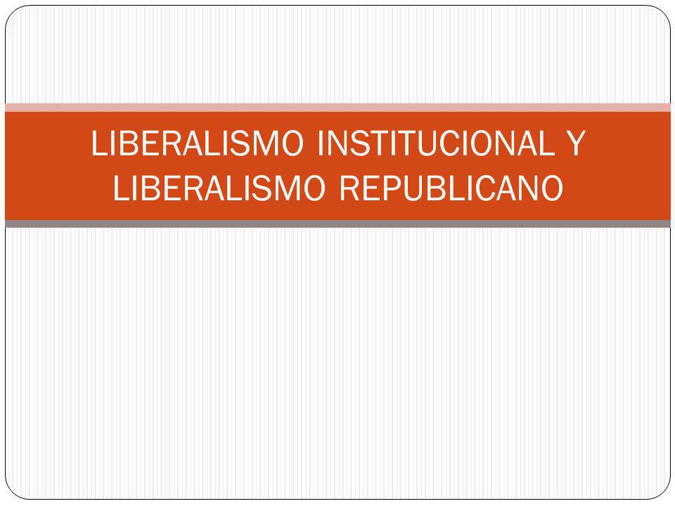 LIBERALISMO INSTITUCIONAL Y LIBERALISMO REPUBLICANO