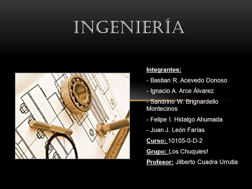 Ingeniería Integrantes: - Bastian R. Acevedo Donoso