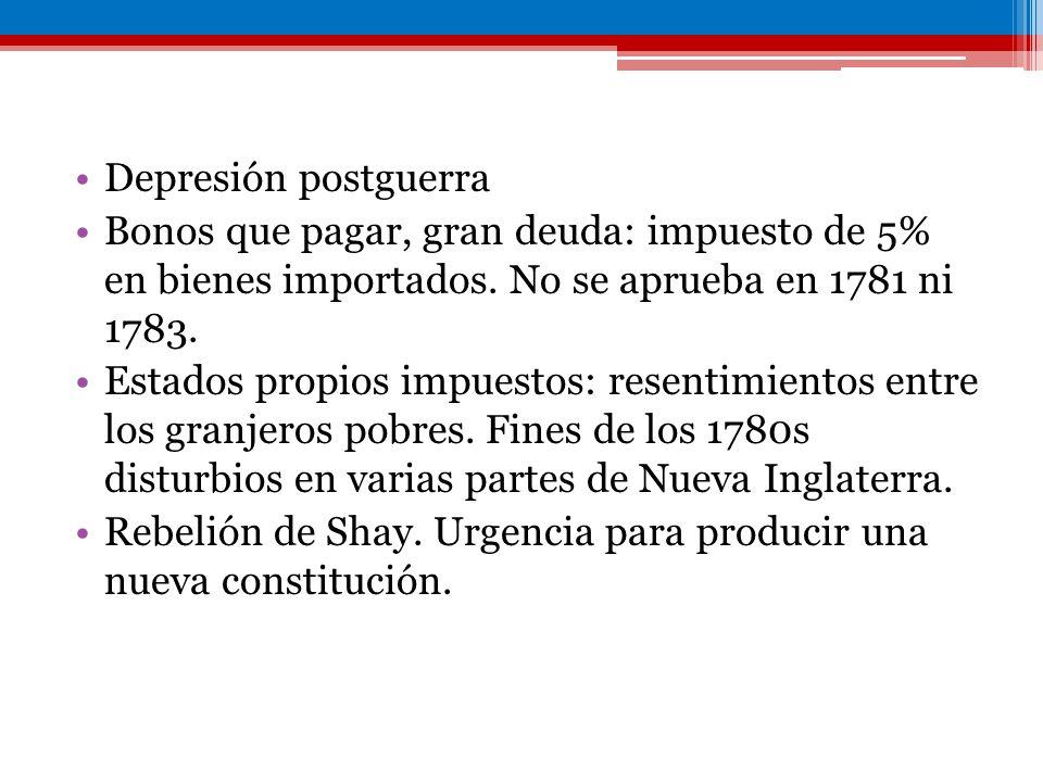 Depresión postguerra Bonos que pagar, gran deuda: impuesto de 5% en bienes importados. No se aprueba en 1781 ni 1783.