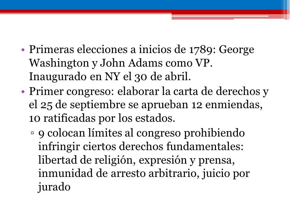 Primeras elecciones a inicios de 1789: George Washington y John Adams como VP. Inaugurado en NY el 30 de abril.