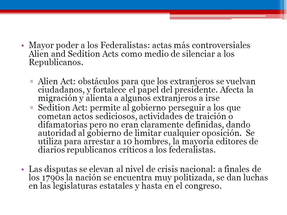 Mayor poder a los Federalistas: actas más controversiales Alien and Sedition Acts como medio de silenciar a los Republicanos.
