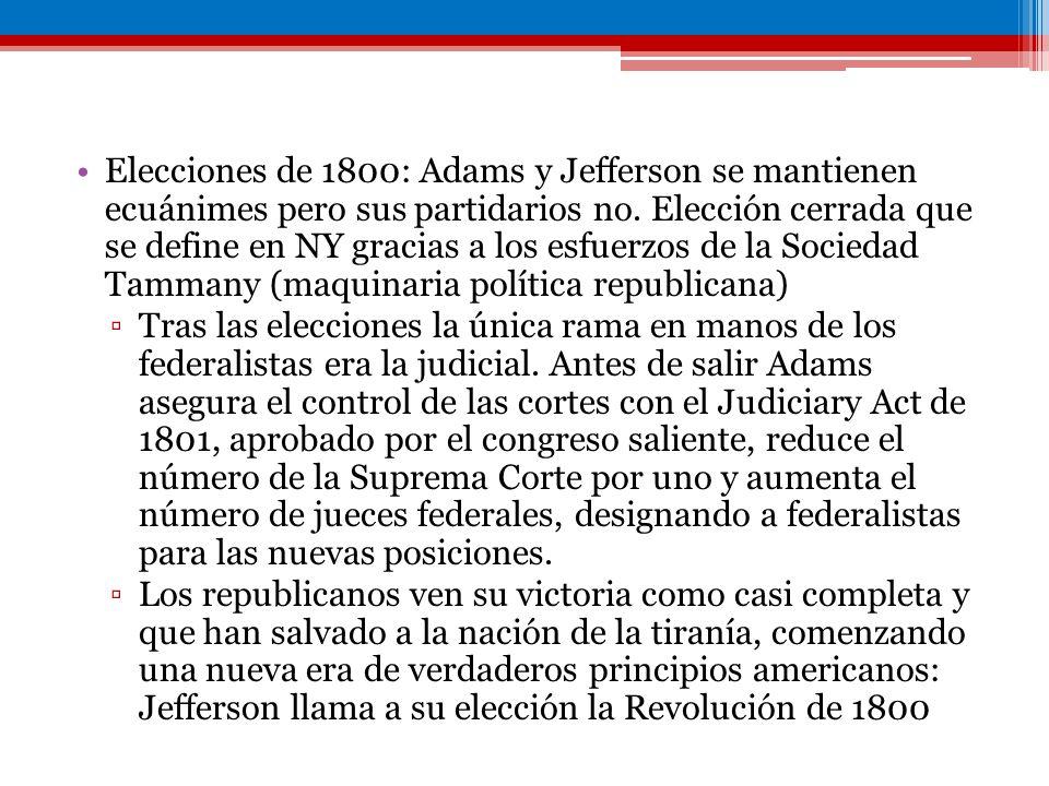 Elecciones de 1800: Adams y Jefferson se mantienen ecuánimes pero sus partidarios no. Elección cerrada que se define en NY gracias a los esfuerzos de la Sociedad Tammany (maquinaria política republicana)