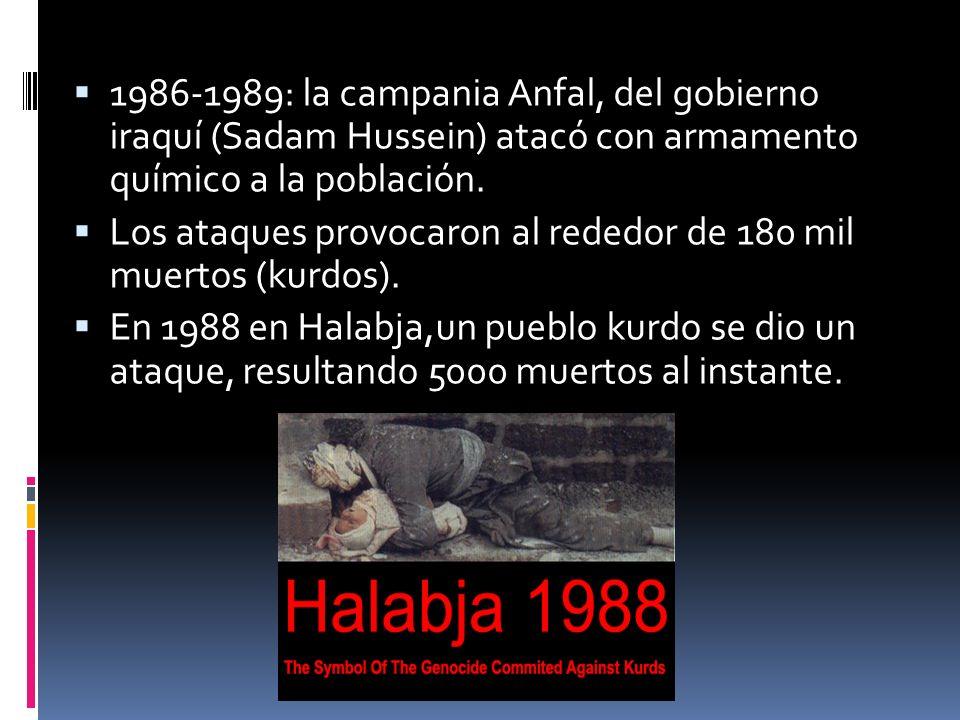 1986-1989: la campania Anfal, del gobierno iraquí (Sadam Hussein) atacó con armamento químico a la población.