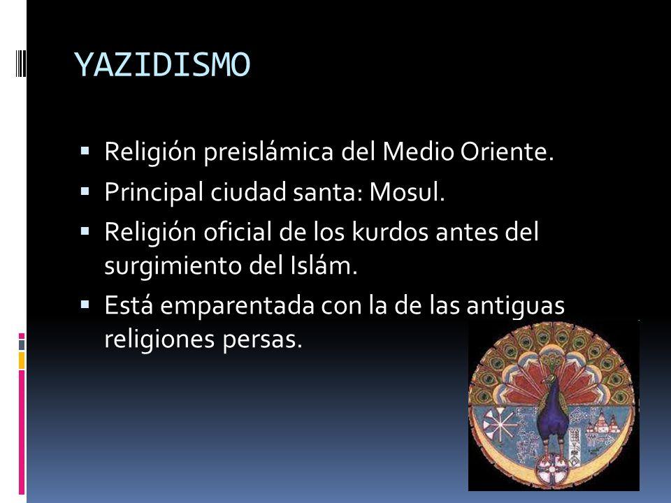 YAZIDISMO Religión preislámica del Medio Oriente.