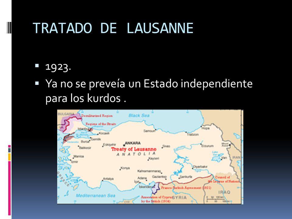 TRATADO DE LAUSANNE 1923. Ya no se preveía un Estado independiente para los kurdos .