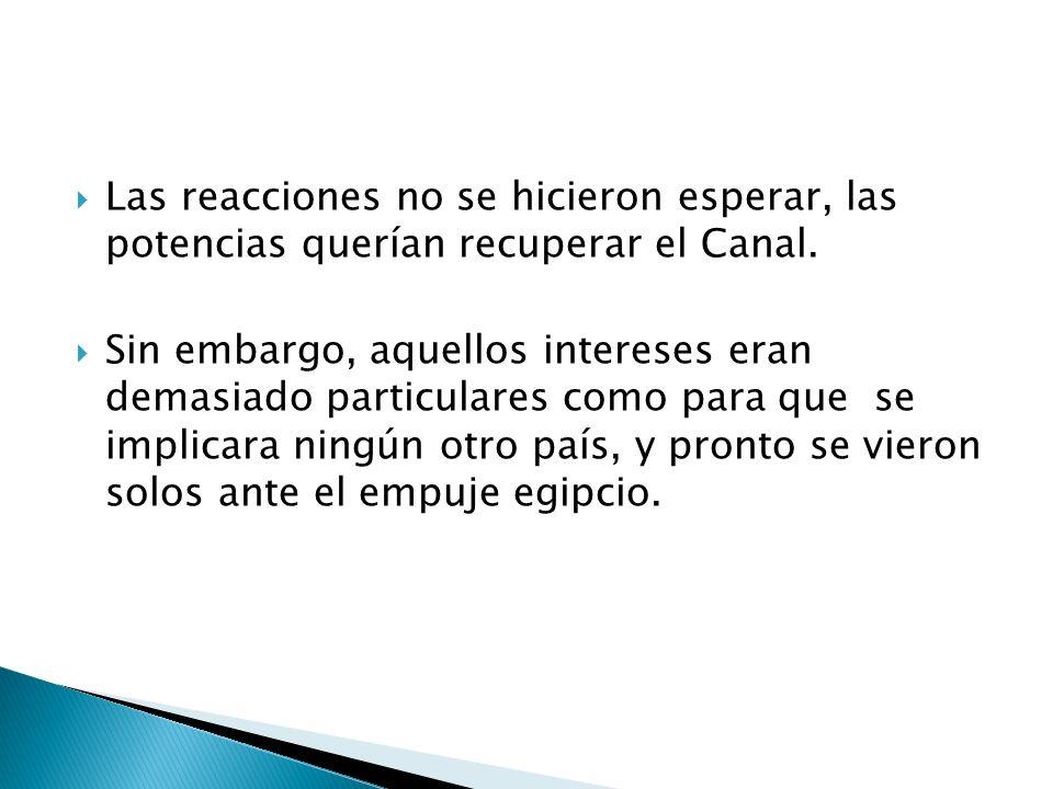 Las reacciones no se hicieron esperar, las potencias querían recuperar el Canal.