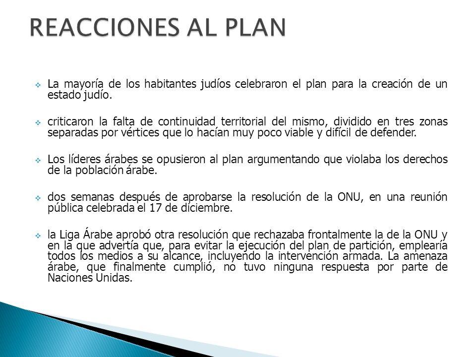 Reacciones al plan La mayoría de los habitantes judíos celebraron el plan para la creación de un estado judío.
