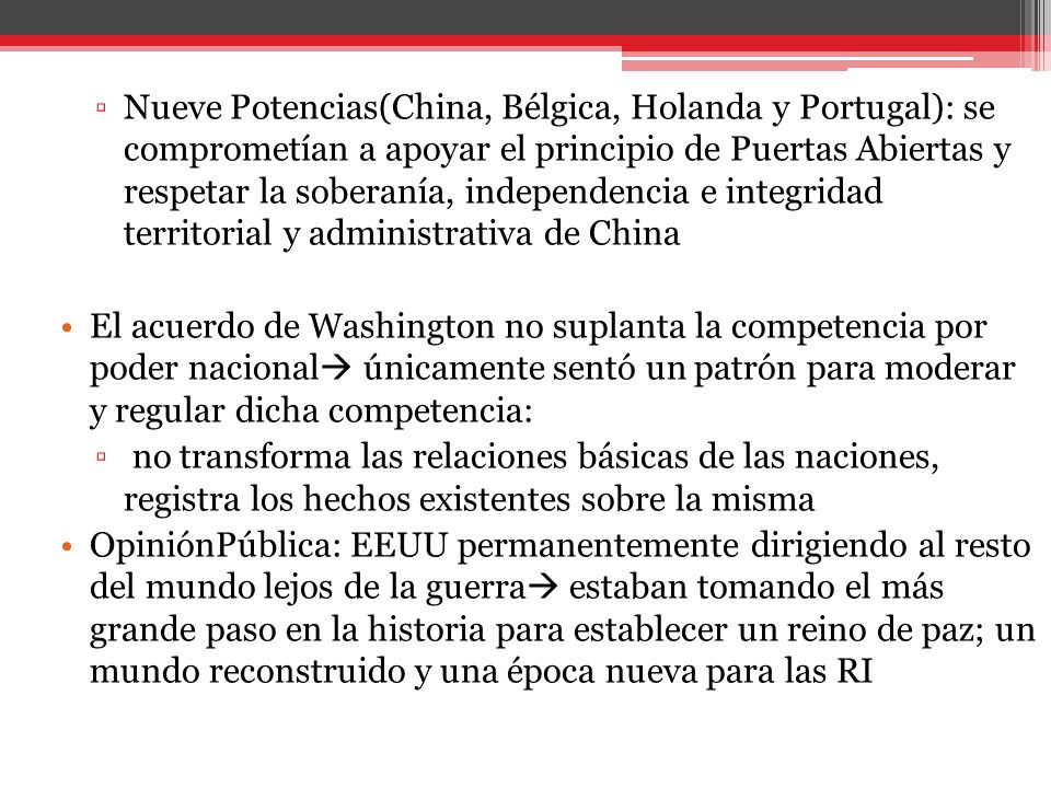 Nueve Potencias(China, Bélgica, Holanda y Portugal): se comprometían a apoyar el principio de Puertas Abiertas y respetar la soberanía, independencia e integridad territorial y administrativa de China