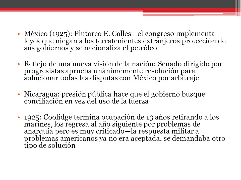 México (1925): Plutarco E. Calles—el congreso implementa leyes que niegan a los terratenientes extranjeros protección de sus gobiernos y se nacionaliza el petróleo