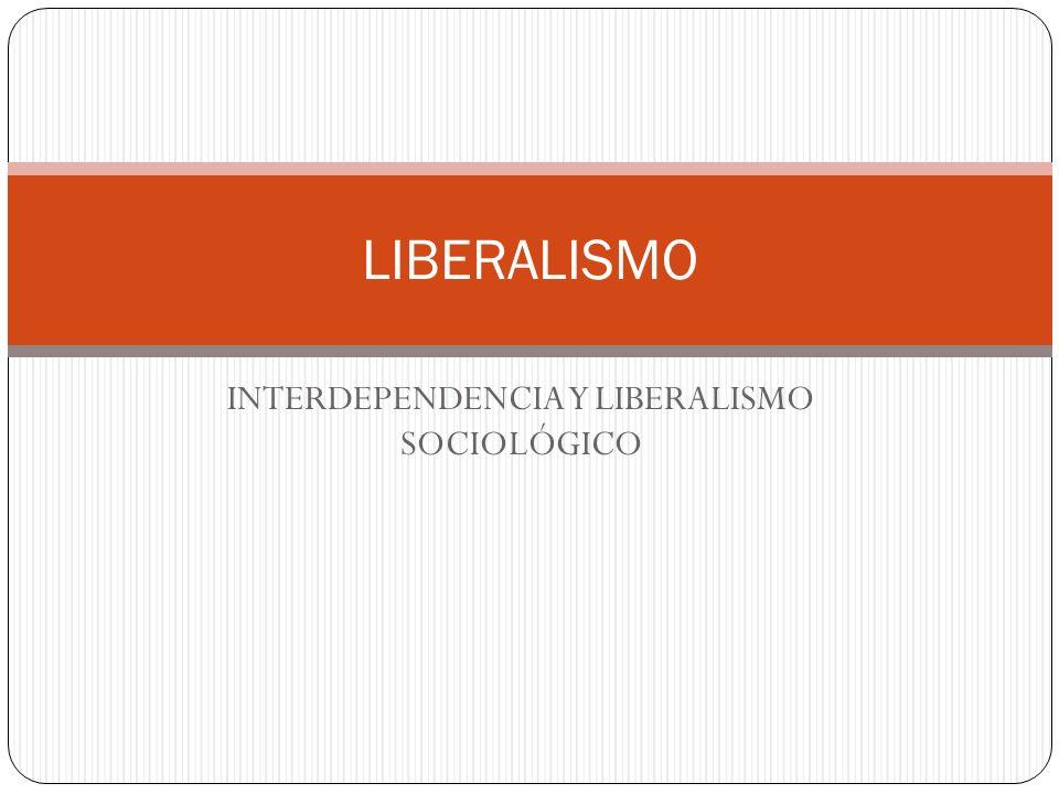 INTERDEPENDENCIA Y LIBERALISMO SOCIOLÓGICO