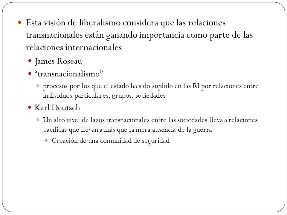 Esta visión de liberalismo considera que las relaciones transnacionales están ganando importancia como parte de las relaciones internacionales