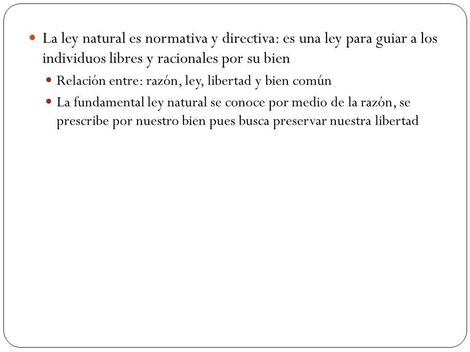 La ley natural es normativa y directiva: es una ley para guiar a los individuos libres y racionales por su bien