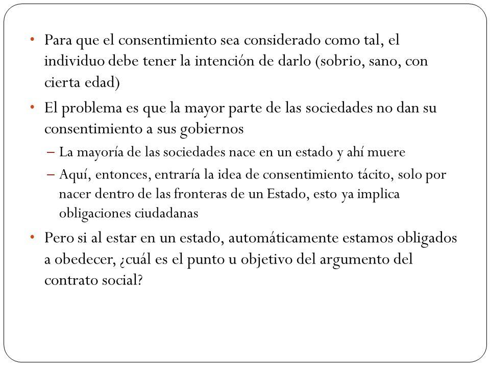 Para que el consentimiento sea considerado como tal, el individuo debe tener la intención de darlo (sobrio, sano, con cierta edad)
