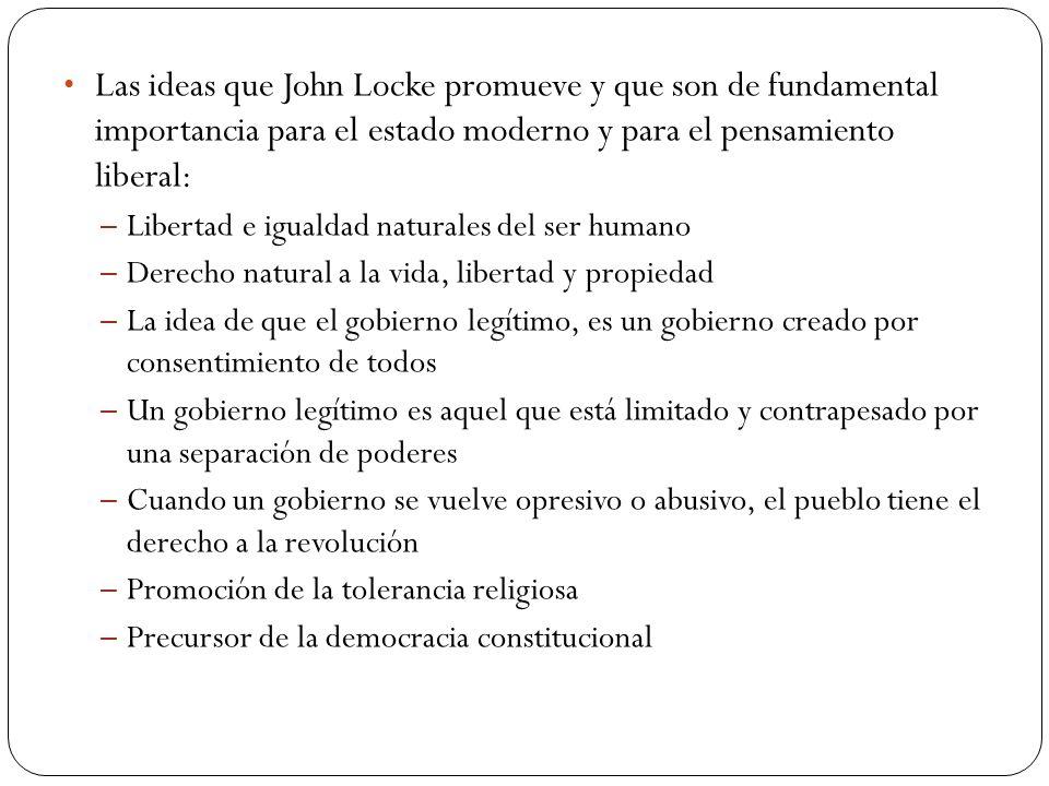 Las ideas que John Locke promueve y que son de fundamental importancia para el estado moderno y para el pensamiento liberal: